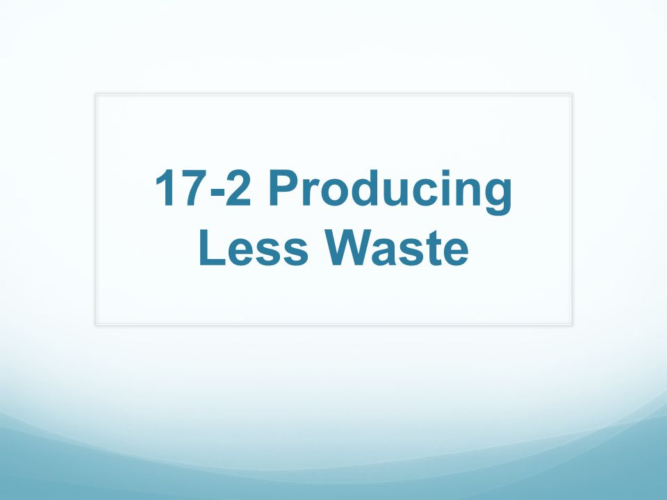 17-2 Producing Less Waste