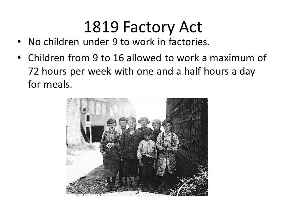 1819 Factory Act No children under 9 to work in factories.