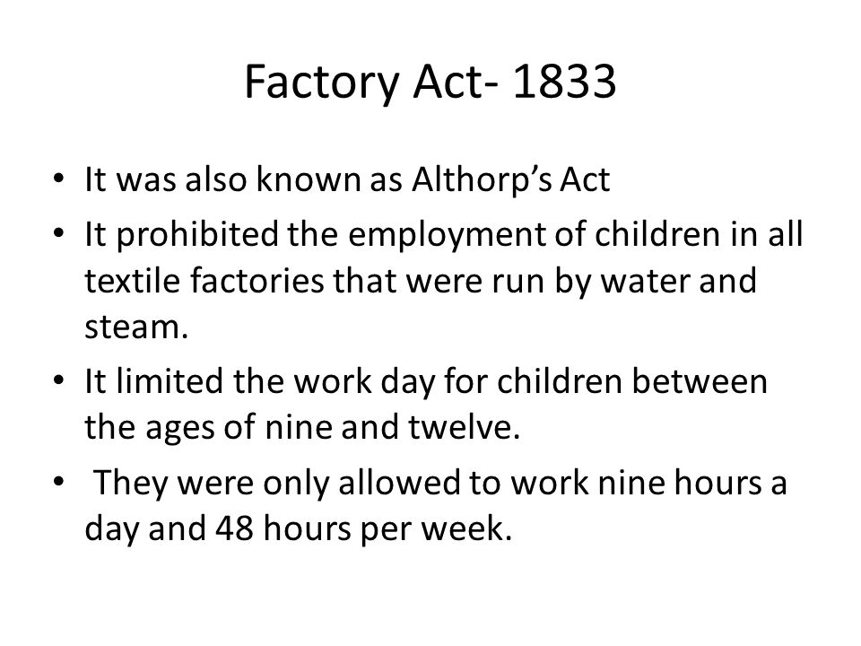 Factory Act- 1833 It was also known as Althorp's Act