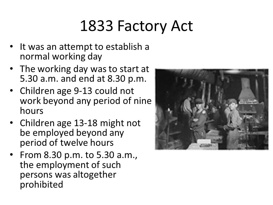 1833 Factory Act It was an attempt to establish a normal working day