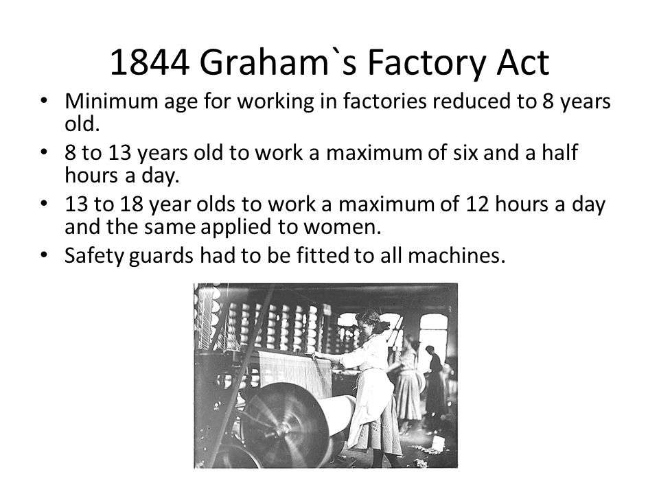 1844 Graham`s Factory Act Minimum age for working in factories reduced to 8 years old.