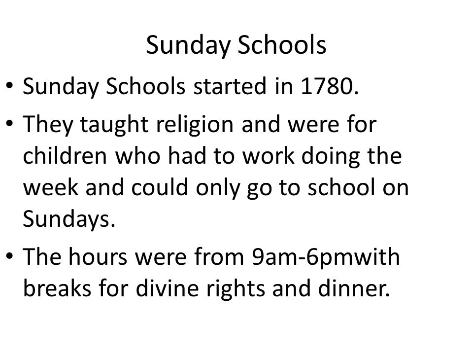Sunday Schools Sunday Schools started in 1780.