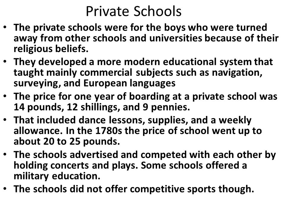 Private Schools The private schools were for the boys who were turned away from other schools and universities because of their religious beliefs.
