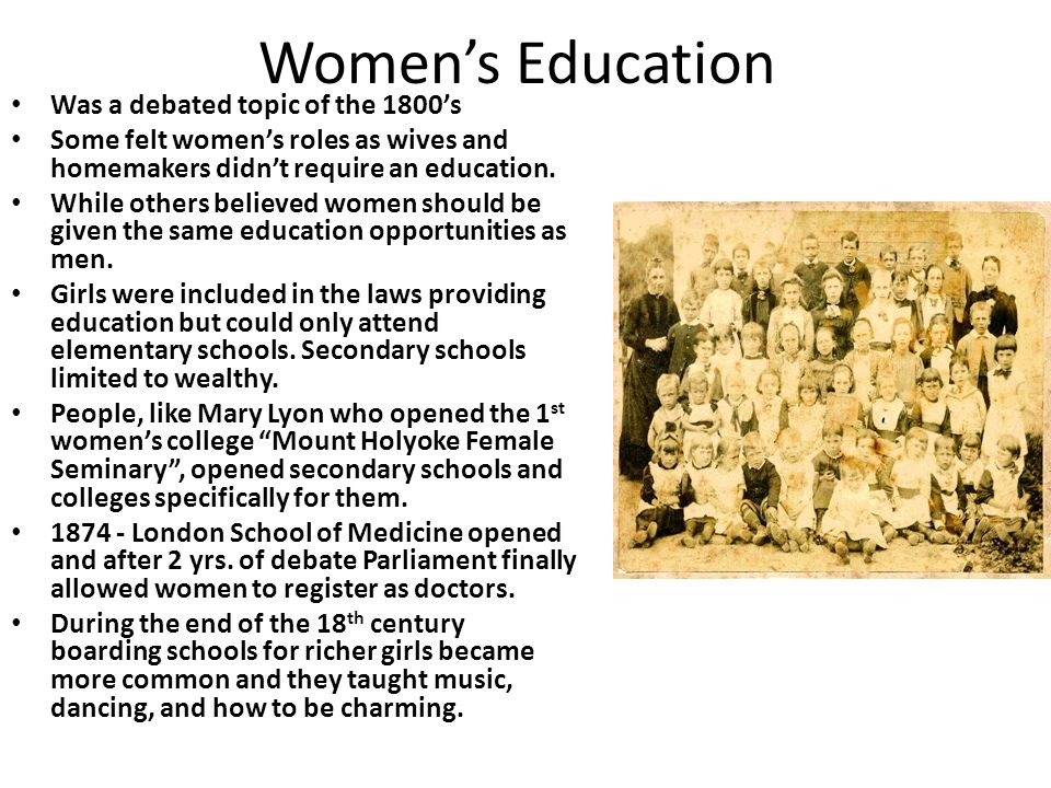 Women's Education Was a debated topic of the 1800's