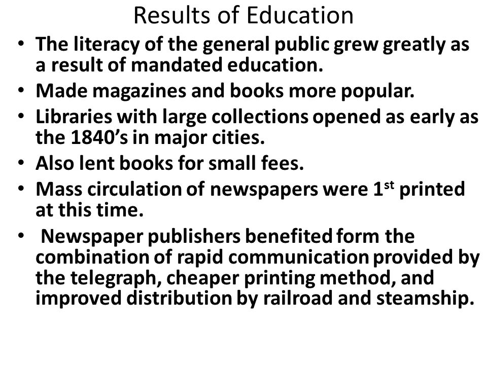 Results of Education The literacy of the general public grew greatly as a result of mandated education.