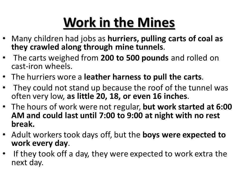 Work in the Mines Many children had jobs as hurriers, pulling carts of coal as they crawled along through mine tunnels.