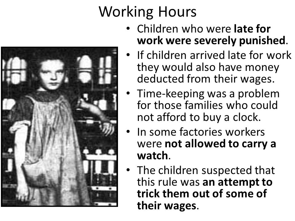 Working Hours Children who were late for work were severely punished.
