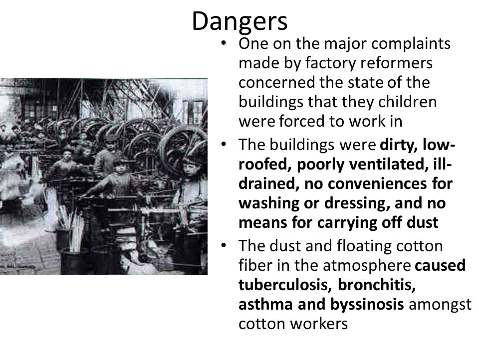 Dangers One on the major complaints made by factory reformers concerned the state of the buildings that they children were forced to work in.