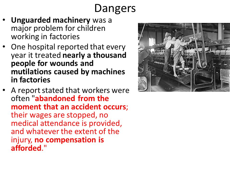 Dangers Unguarded machinery was a major problem for children working in factories.