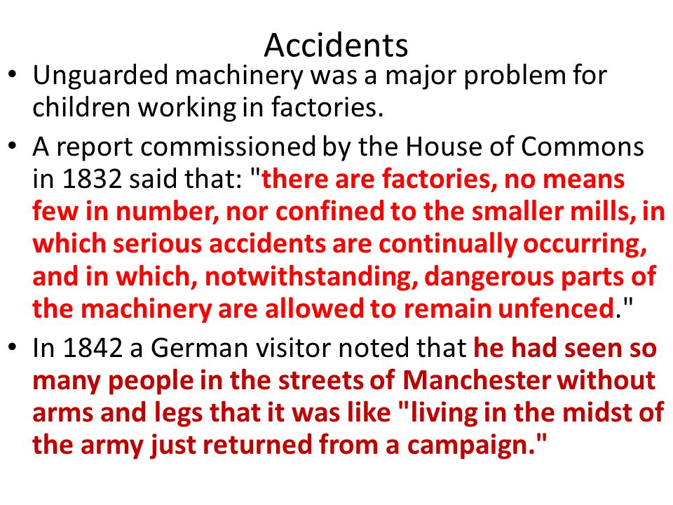 Accidents Unguarded machinery was a major problem for children working in factories.