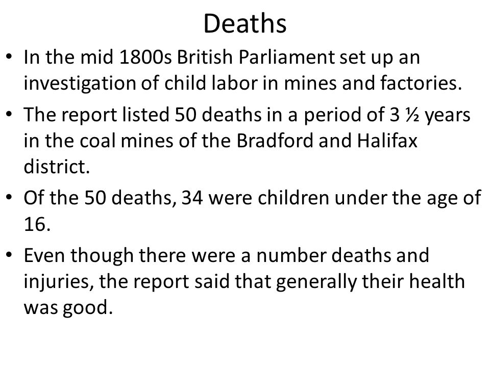 Deaths In the mid 1800s British Parliament set up an investigation of child labor in mines and factories.