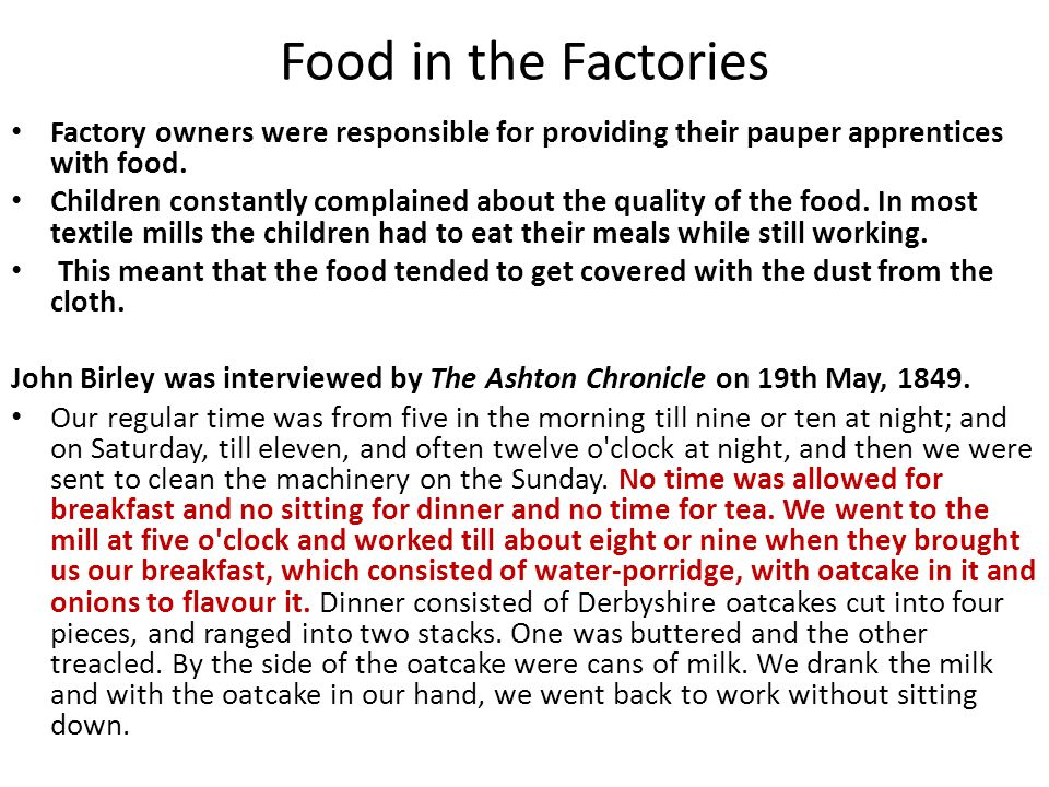 Food in the Factories Factory owners were responsible for providing their pauper apprentices with food.