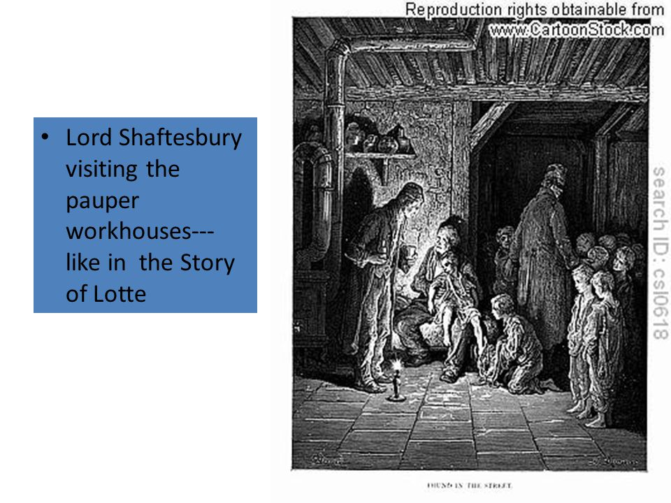 Lord Shaftesbury visiting the pauper workhouses---like in the Story of Lotte