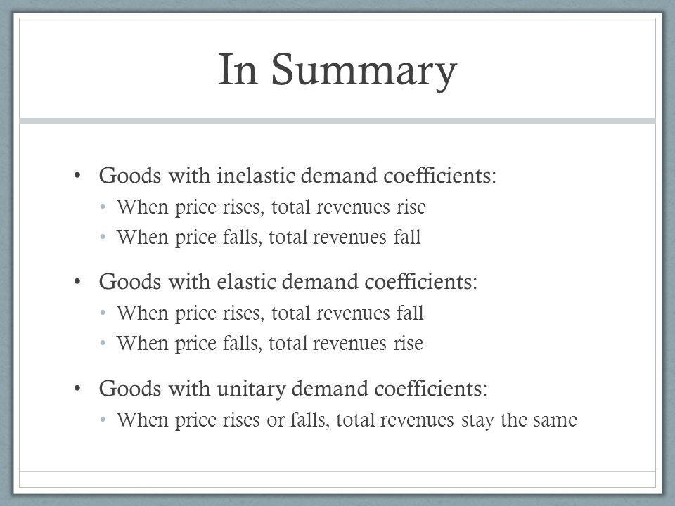 In Summary Goods with inelastic demand coefficients: