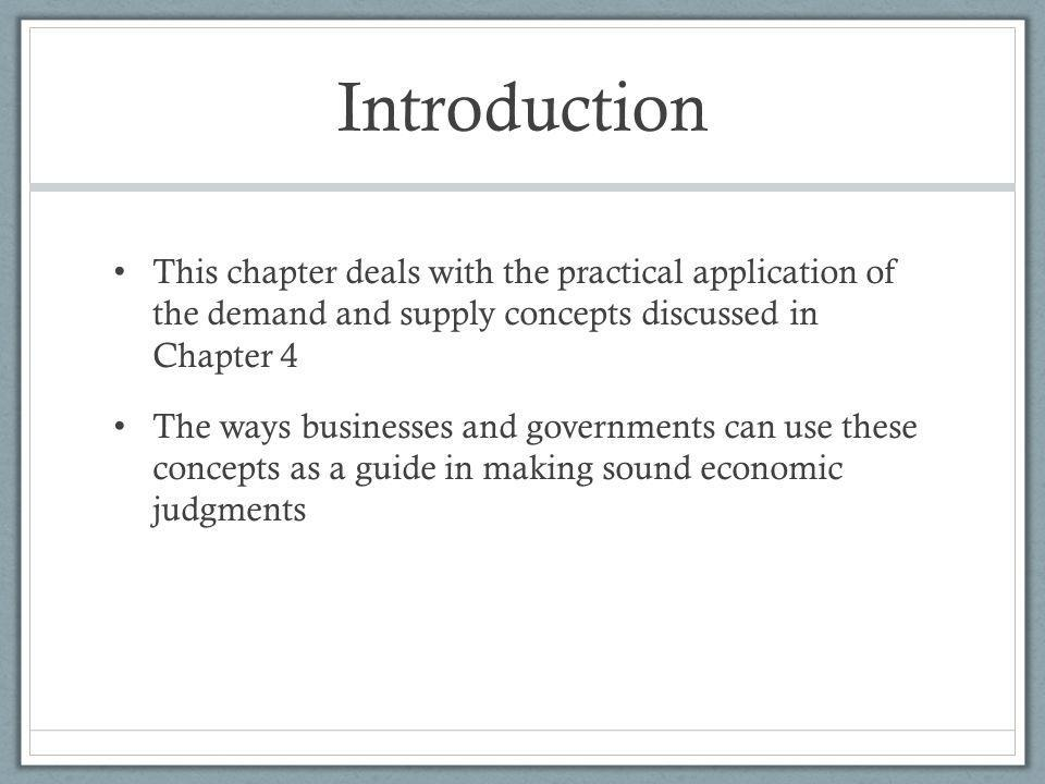 Introduction This chapter deals with the practical application of the demand and supply concepts discussed in Chapter 4.