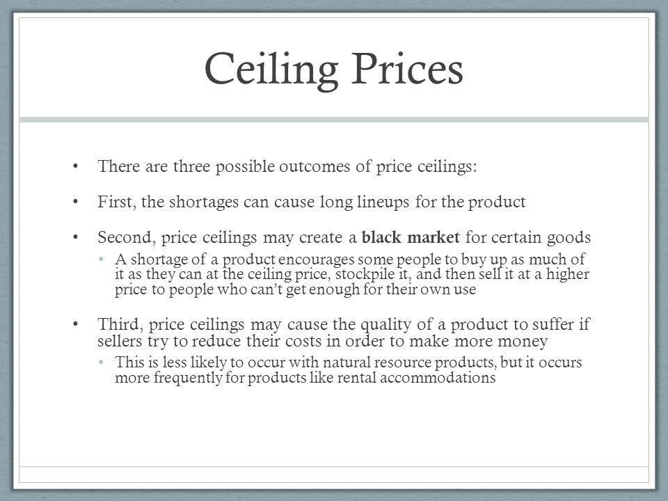 Ceiling Prices There are three possible outcomes of price ceilings: