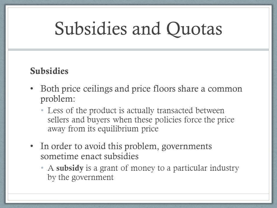 Subsidies and Quotas Subsidies