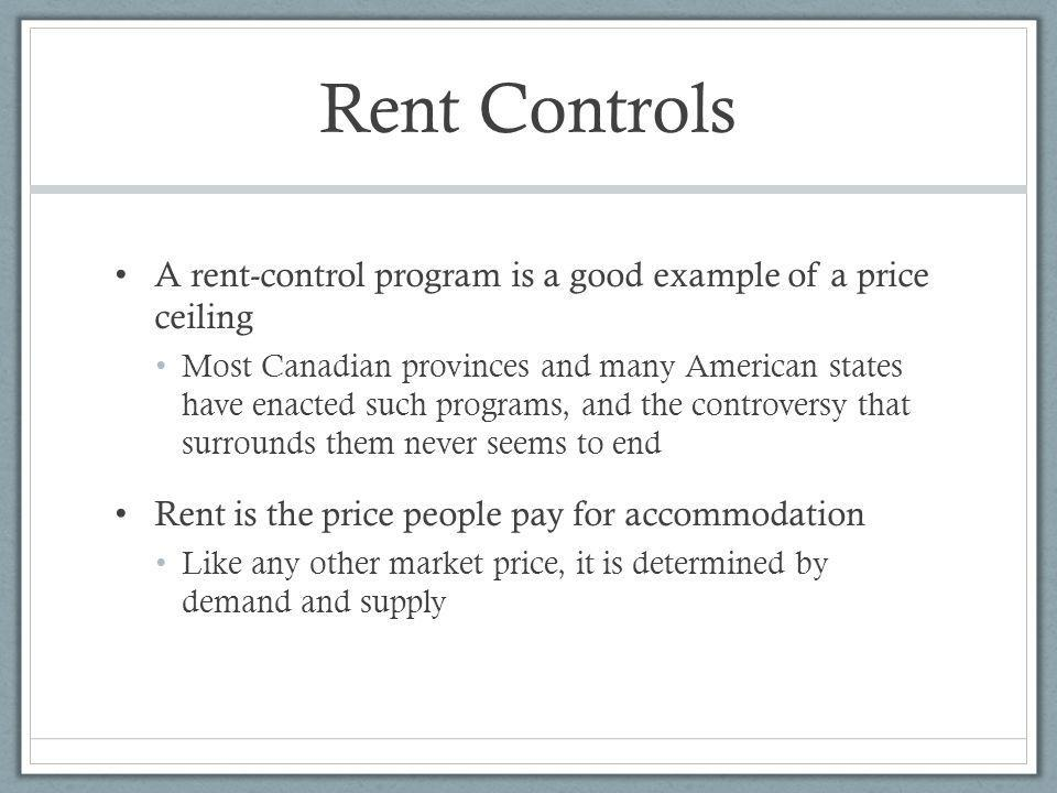 Rent Controls A rent-control program is a good example of a price ceiling.