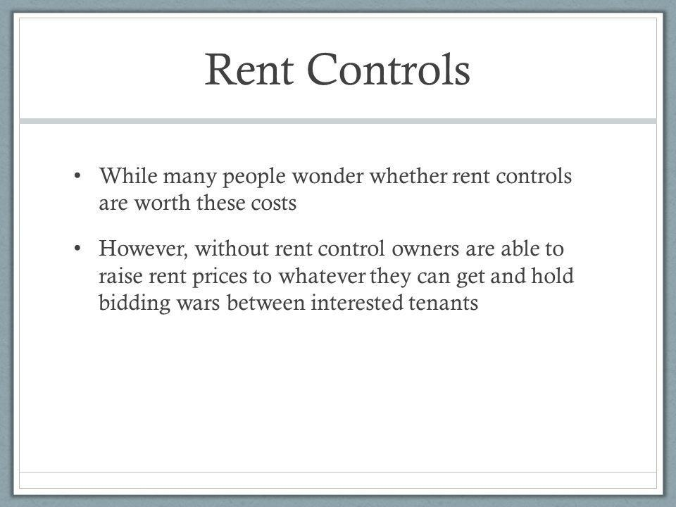 Rent Controls While many people wonder whether rent controls are worth these costs.
