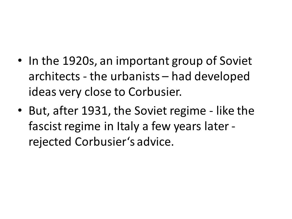 In the 1920s, an important group of Soviet architects - the urbanists – had developed ideas very close to Corbusier.