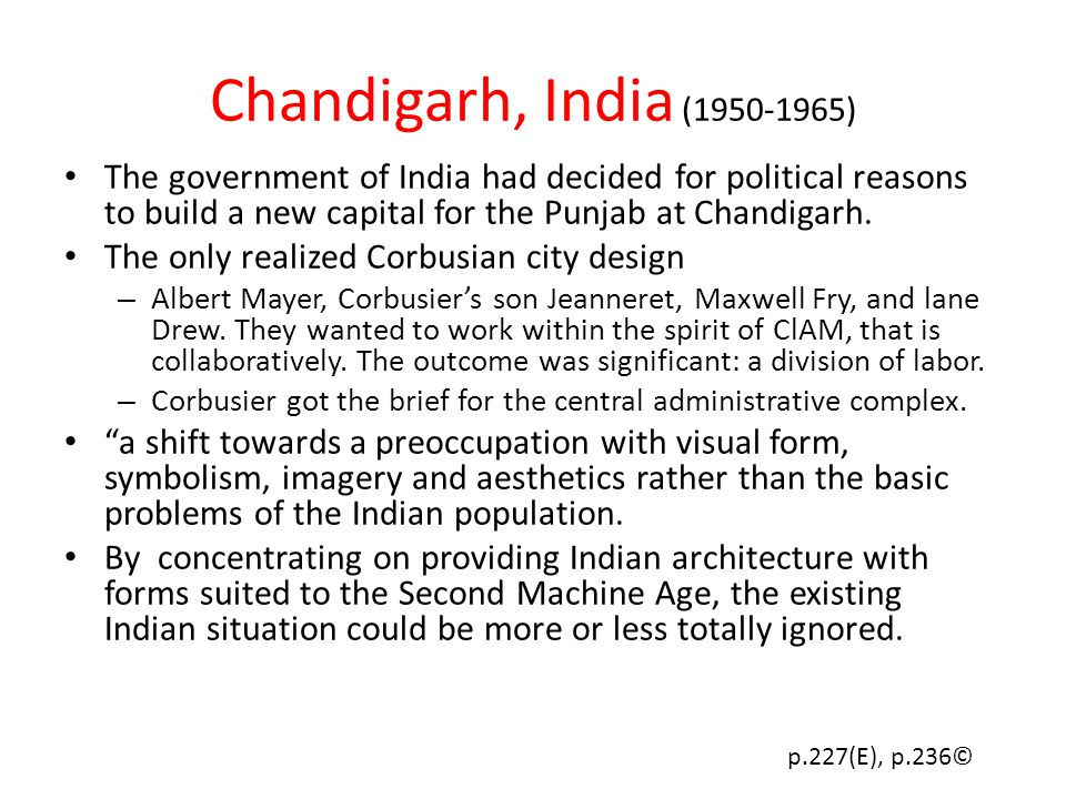 Chandigarh, India (1950-1965) The government of India had decided for political reasons to build a new capital for the Punjab at Chandigarh.