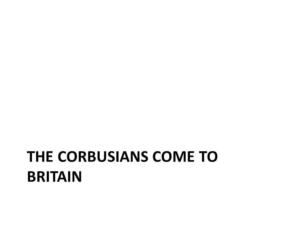 The Corbusians Come to Britain