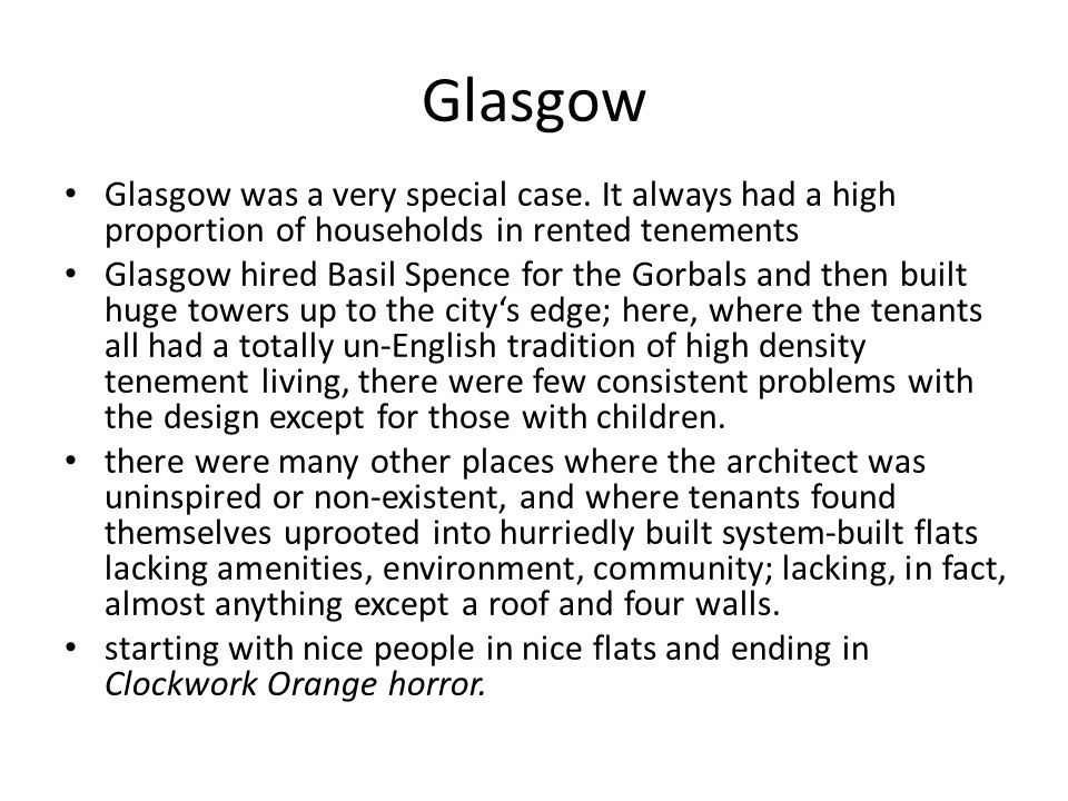 Glasgow Glasgow was a very special case. It always had a high proportion of households in rented tenements.