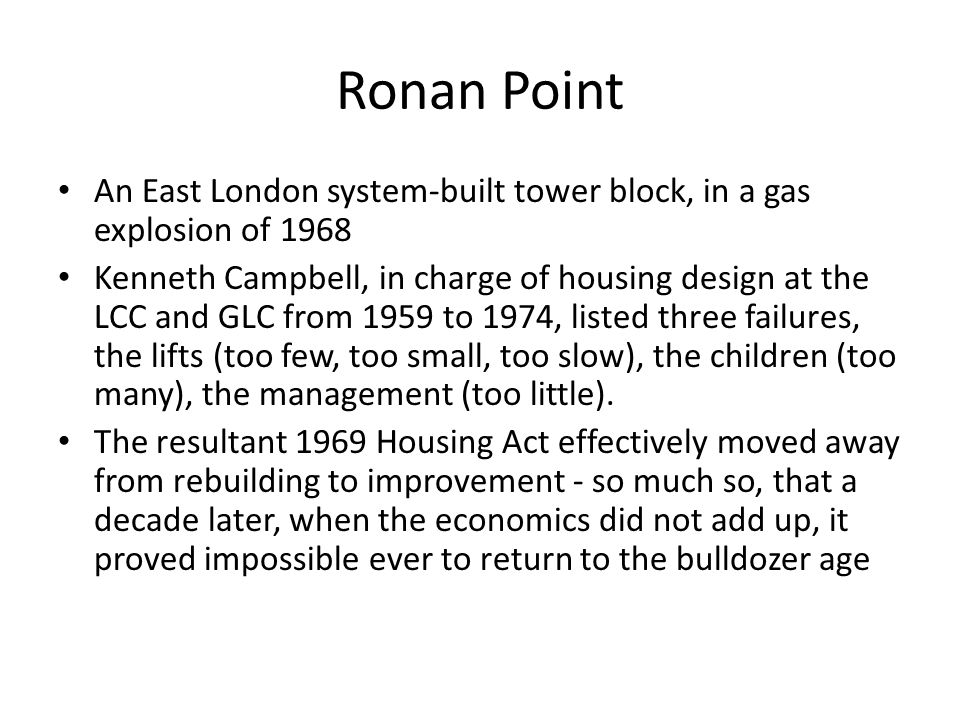 Ronan Point An East London system-built tower block, in a gas explosion of 1968.
