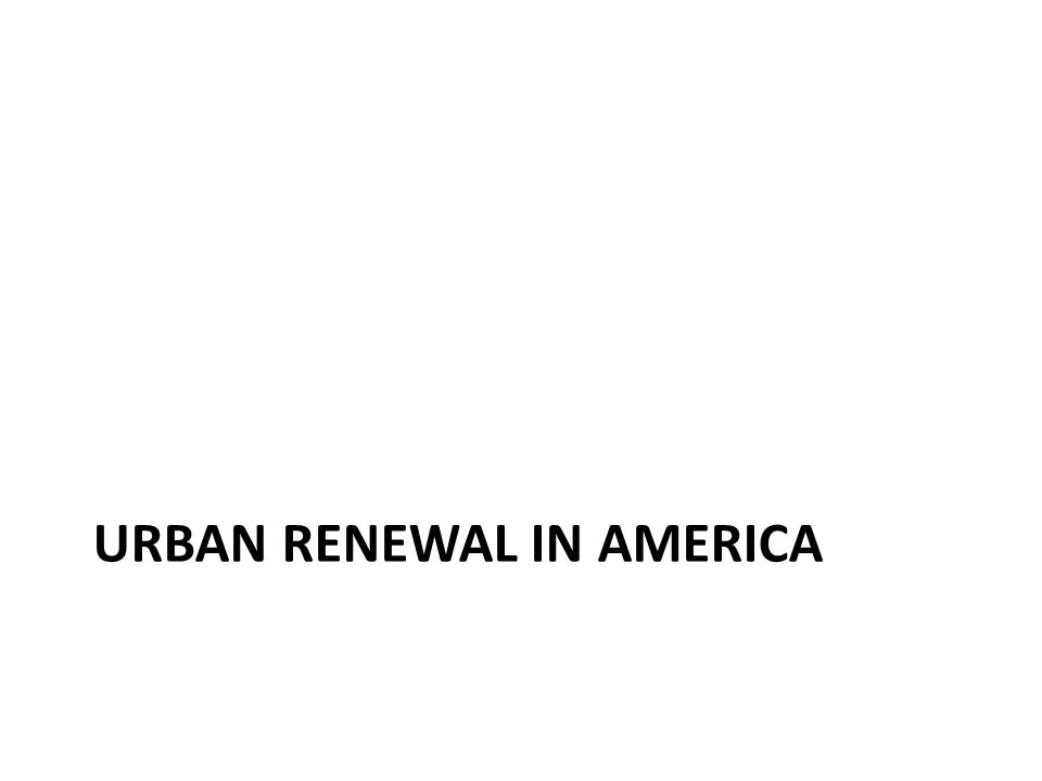 Urban Renewal in America