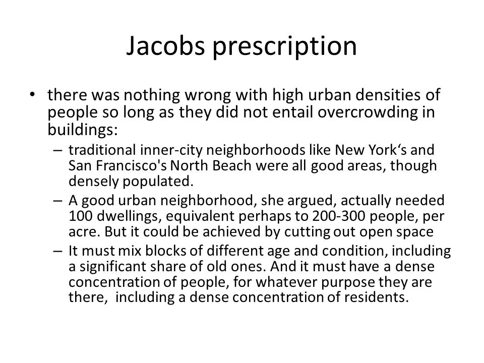 Jacobs prescription there was nothing wrong with high urban densities of people so long as they did not entail overcrowding in buildings: