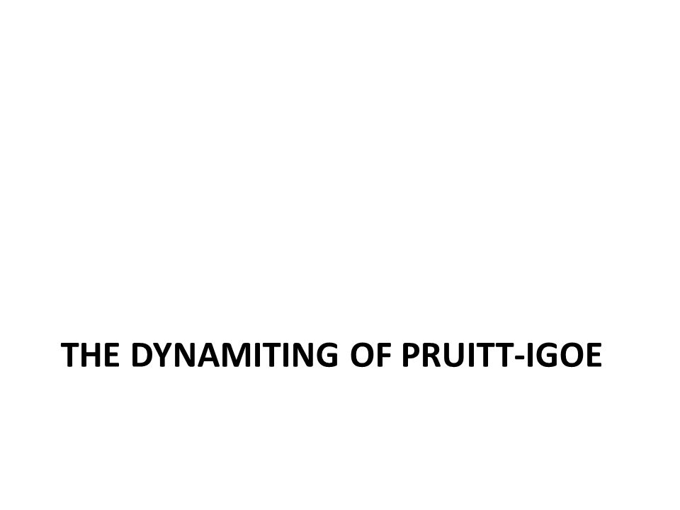 The Dynamiting of Pruitt-Igoe