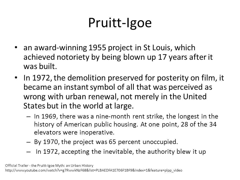 Pruitt-Igoe an award-winning 1955 project in St Louis, which achieved notoriety by being blown up 17 years after it was built.
