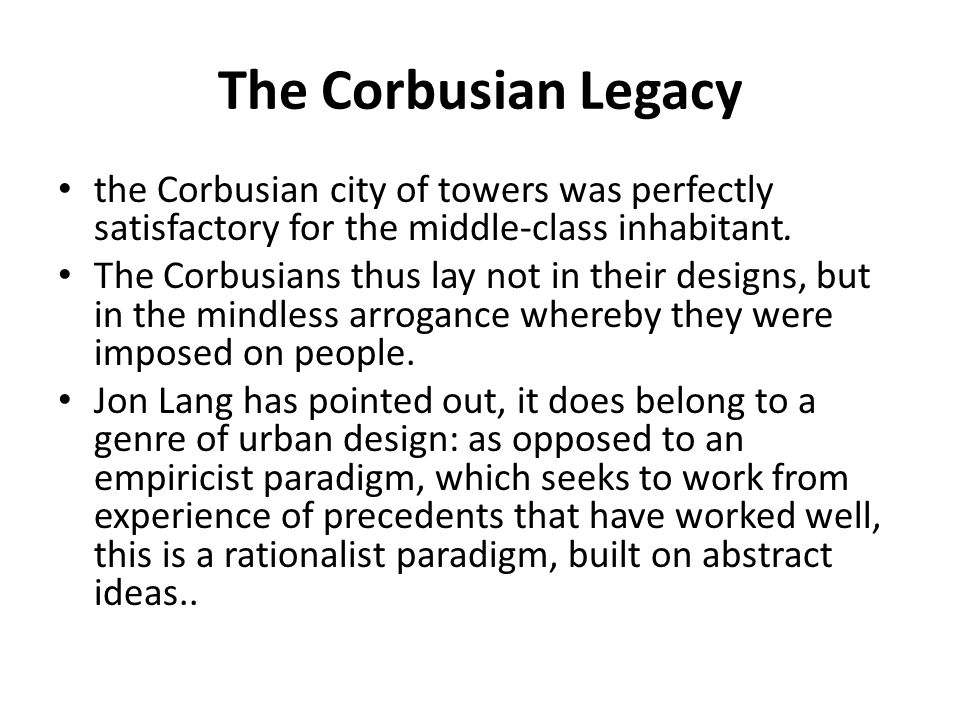 The Corbusian Legacy the Corbusian city of towers was perfectly satisfactory for the middle-class inhabitant.