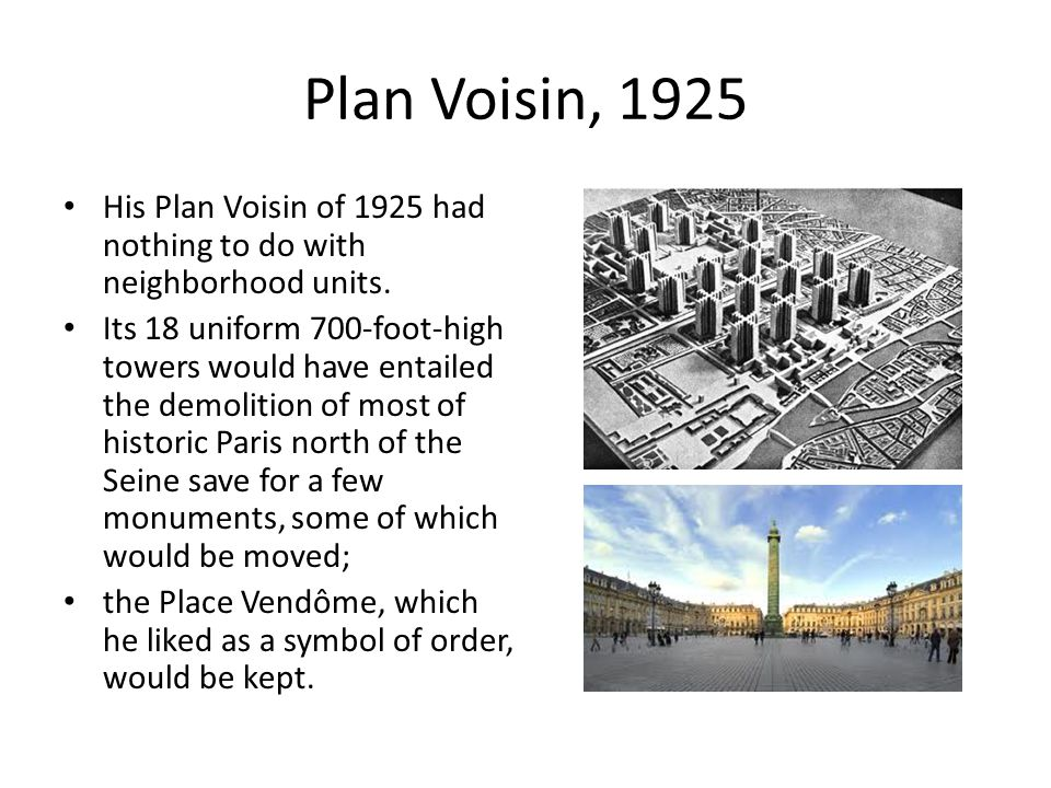Plan Voisin, 1925 His Plan Voisin of 1925 had nothing to do with neighborhood units.
