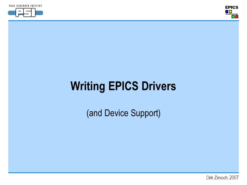Writing EPICS Drivers (and Device Support) Dirk Zimoch, 2007