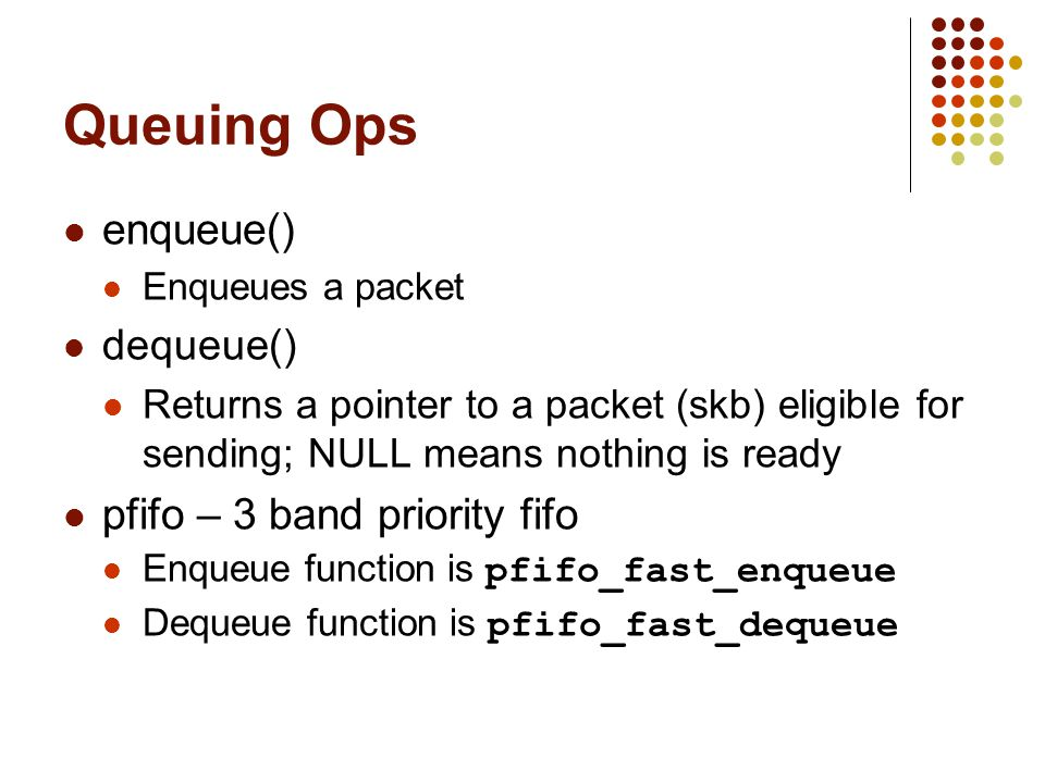Queuing Ops enqueue() pfifo – 3 band priority fifo dequeue()
