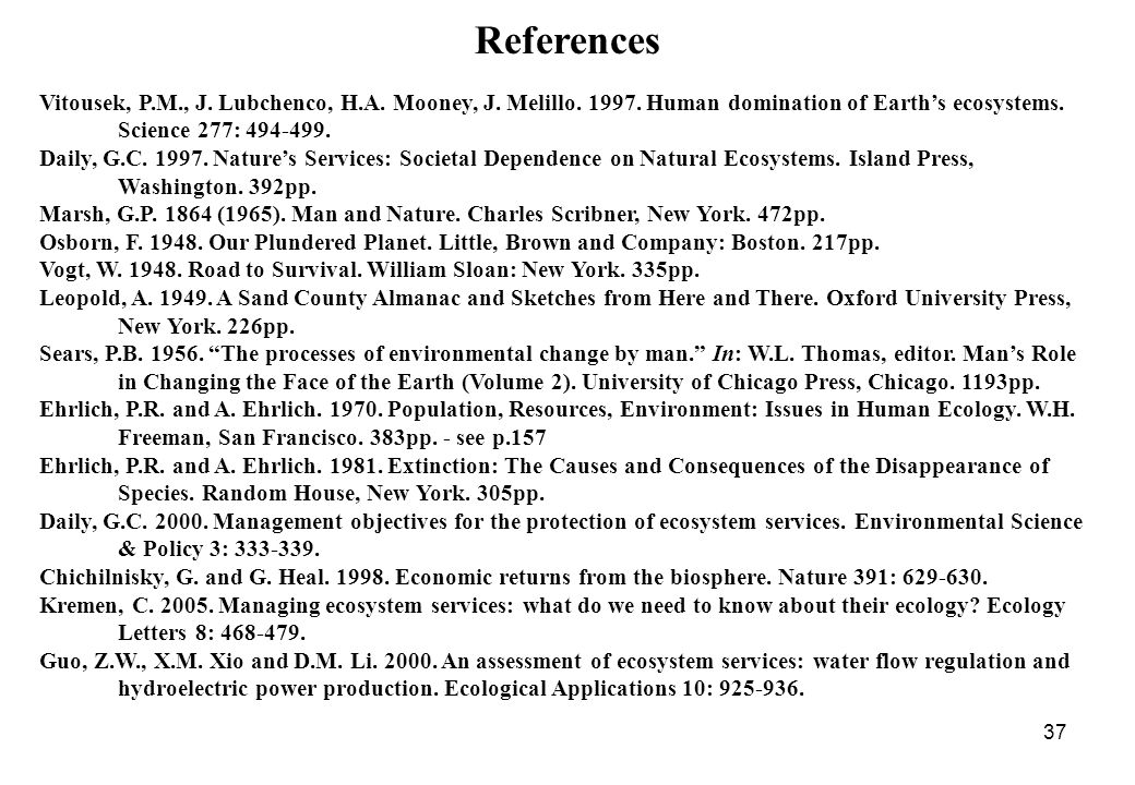 References Vitousek, P.M., J. Lubchenco, H.A. Mooney, J. Melillo. 1997. Human domination of Earth's ecosystems. Science 277: 494-499.