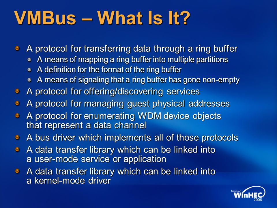 VMBus – What Is It A protocol for transferring data through a ring buffer. A means of mapping a ring buffer into multiple partitions.