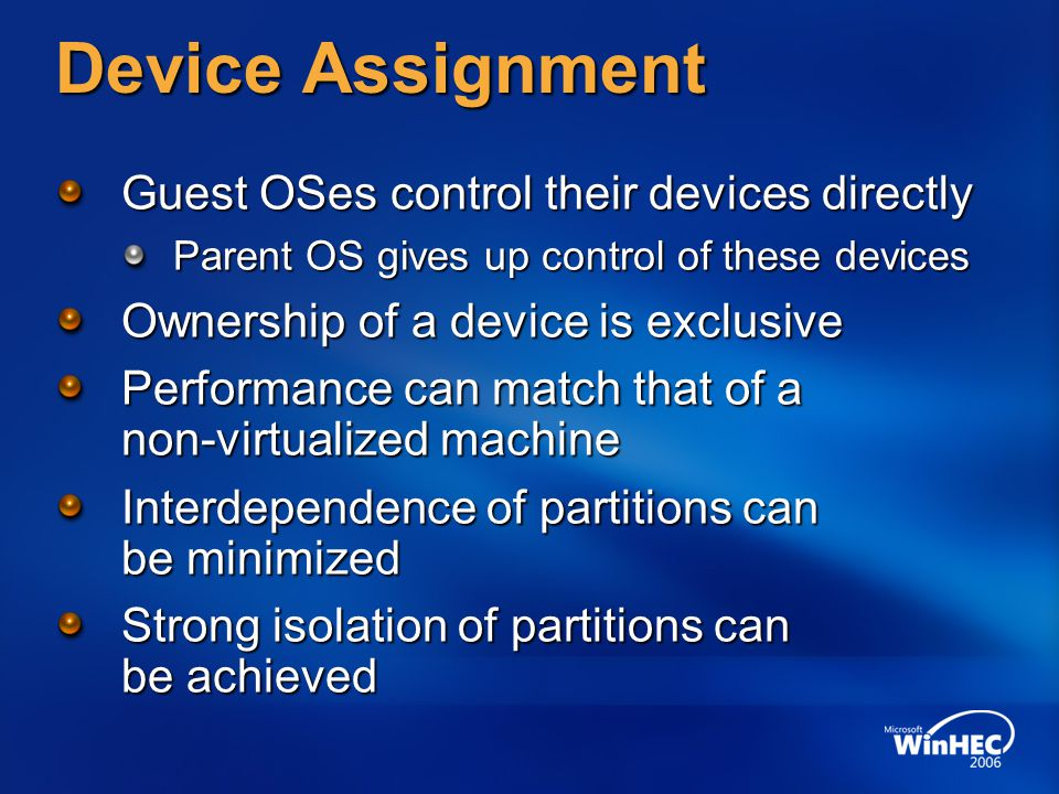Device Assignment Guest OSes control their devices directly