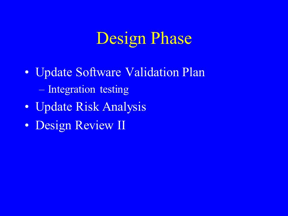 Design Phase Update Software Validation Plan Update Risk Analysis