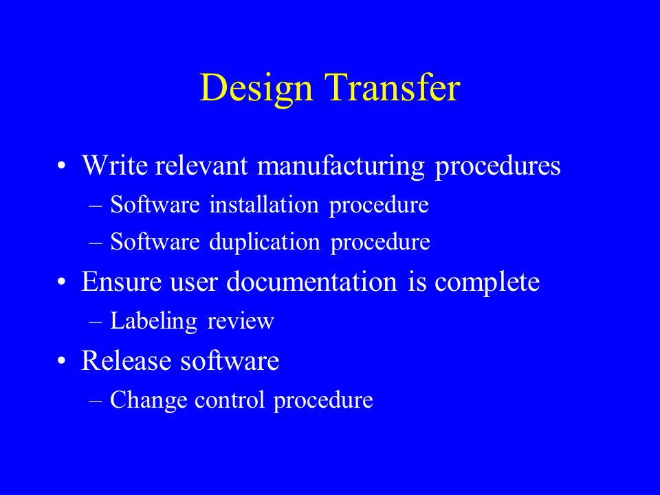 Design Transfer Write relevant manufacturing procedures