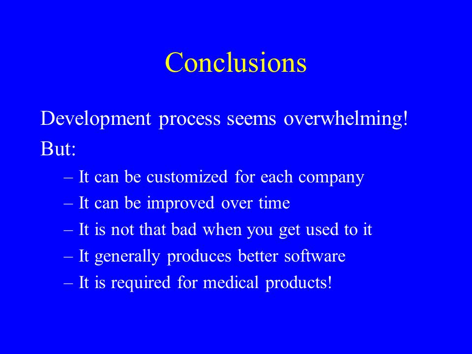 Conclusions Development process seems overwhelming! But: