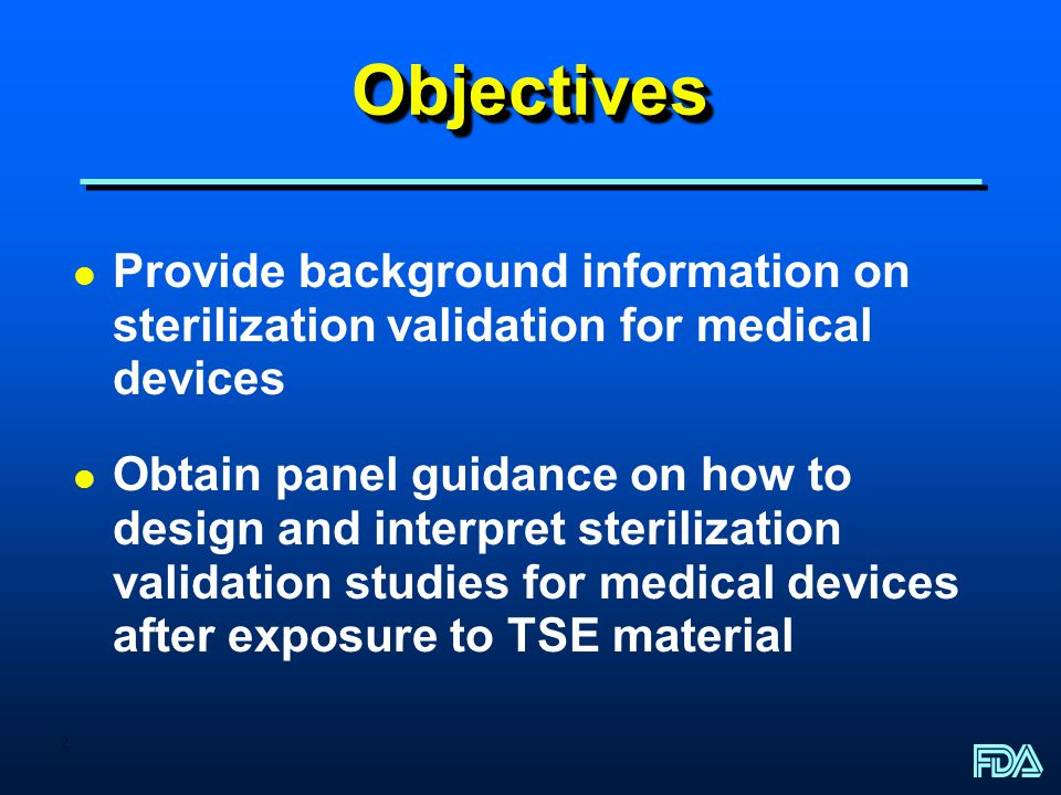 Objectives Provide background information on sterilization validation for medical devices.