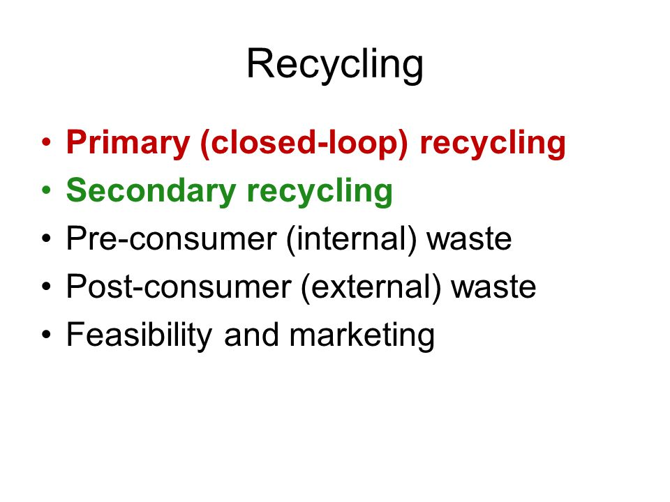 Recycling Primary (closed-loop) recycling Secondary recycling