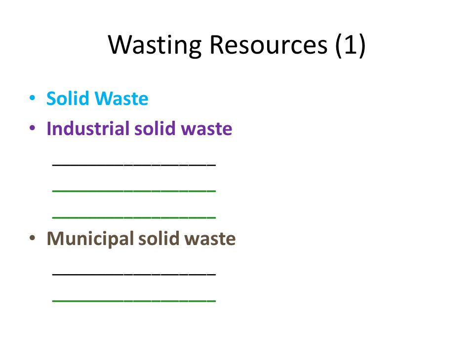 Wasting Resources (1) Solid Waste Industrial solid waste