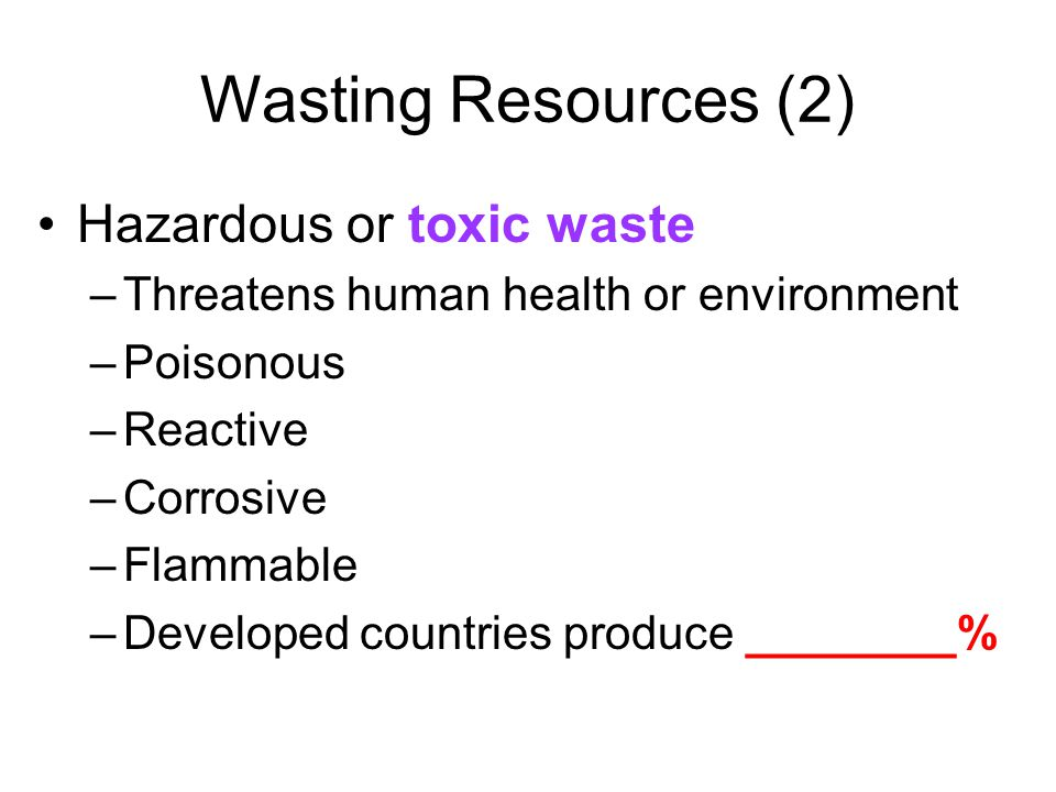 Wasting Resources (2) Hazardous or toxic waste