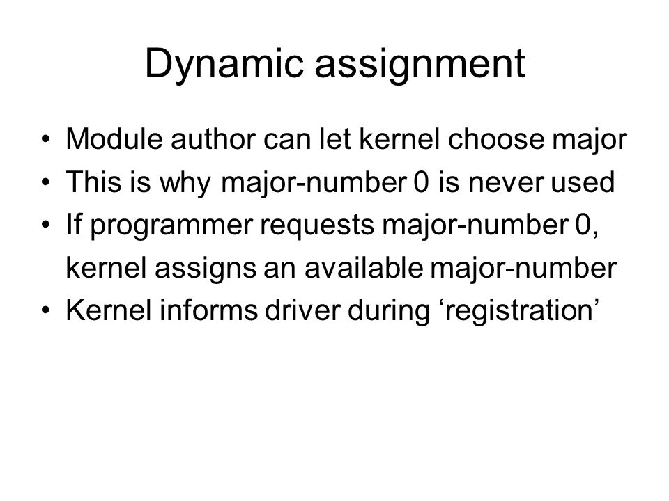 Dynamic assignment Module author can let kernel choose major