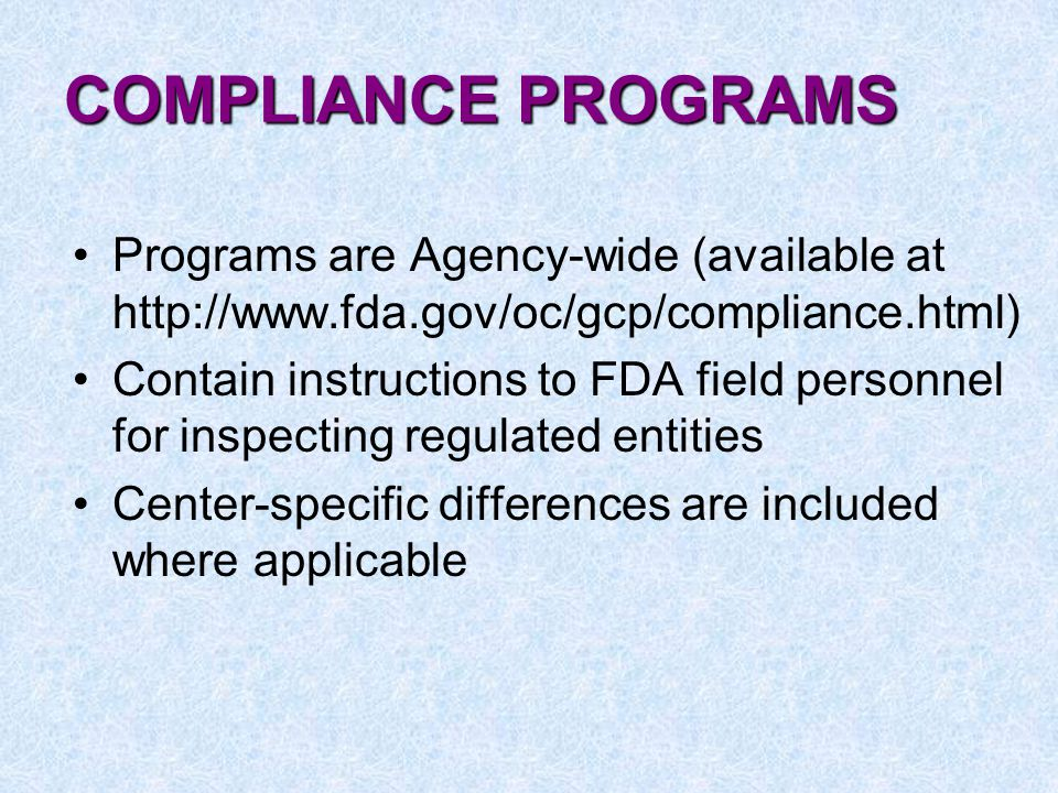COMPLIANCE PROGRAMS Programs are Agency-wide (available at http://www.fda.gov/oc/gcp/compliance.html)