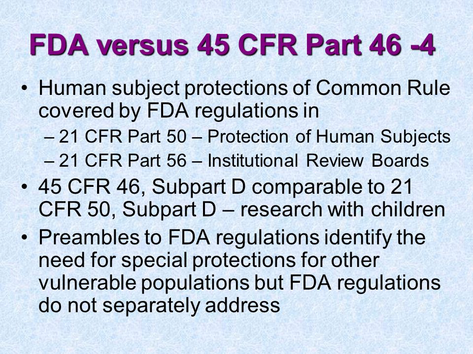 FDA versus 45 CFR Part 46 -4 Human subject protections of Common Rule covered by FDA regulations in.