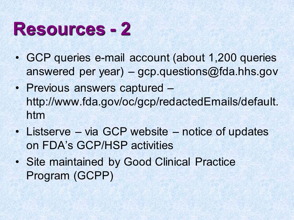 Resources - 2 GCP queries e-mail account (about 1,200 queries answered per year) – gcp.questions@fda.hhs.gov.